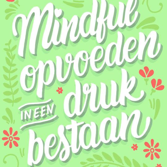Mindful opvoeden in een druk bestaan: de oefeningen!